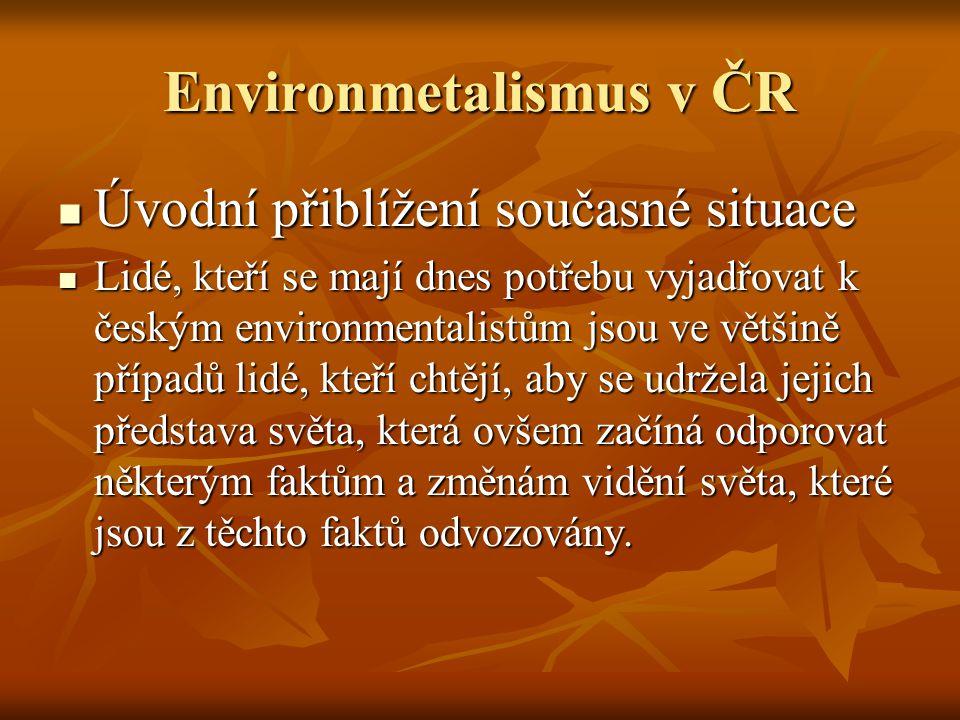 Environmetalismus v ČR Úvodní přiblížení současné situace Úvodní přiblížení současné situace Lidé, kteří se mají dnes potřebu vyjadřovat k českým envi