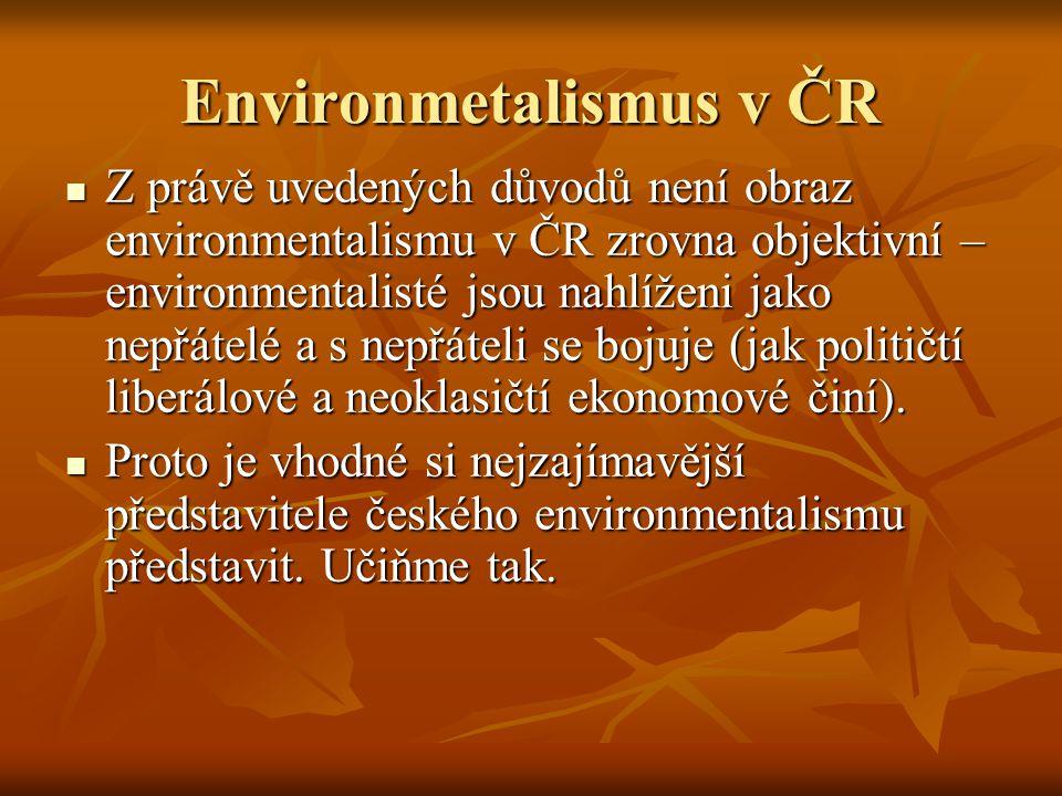 Environmetalismus v ČR Z právě uvedených důvodů není obraz environmentalismu v ČR zrovna objektivní – environmentalisté jsou nahlíženi jako nepřátelé