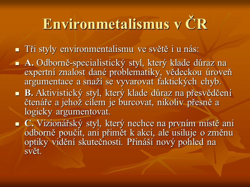 Environmetalismus v ČR Tři styly environmentalismu ve světě i u nás: Tři styly environmentalismu ve světě i u nás: A. Odborně-specialistický styl, kte