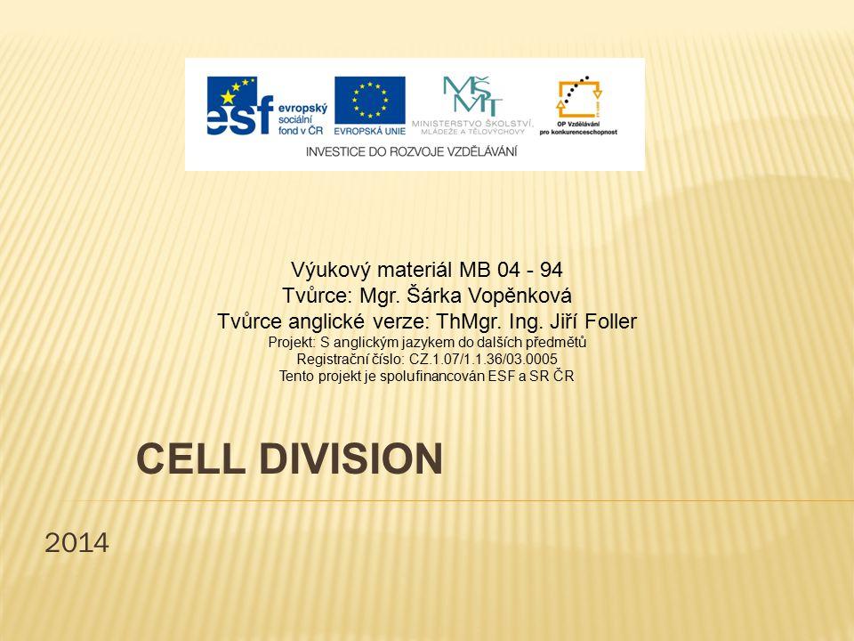 2014 CELL DIVISION Výukový materiál MB 04 - 94 Tvůrce: Mgr. Šárka Vopěnková Tvůrce anglické verze: ThMgr. Ing. Jiří Foller Projekt: S anglickým jazyke