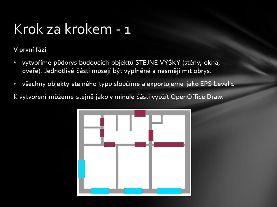 V první fázi vytvoříme půdorys budoucích objektů STEJNÉ VÝŠKY (stěny, okna, dveře).