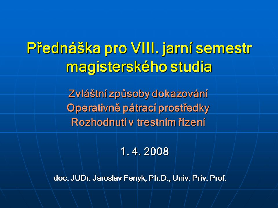 Přednáška pro VIII. jarní semestr magisterského studia Zvláštní způsoby dokazování Operativně pátrací prostředky Rozhodnutí v trestním řízení doc. JUD