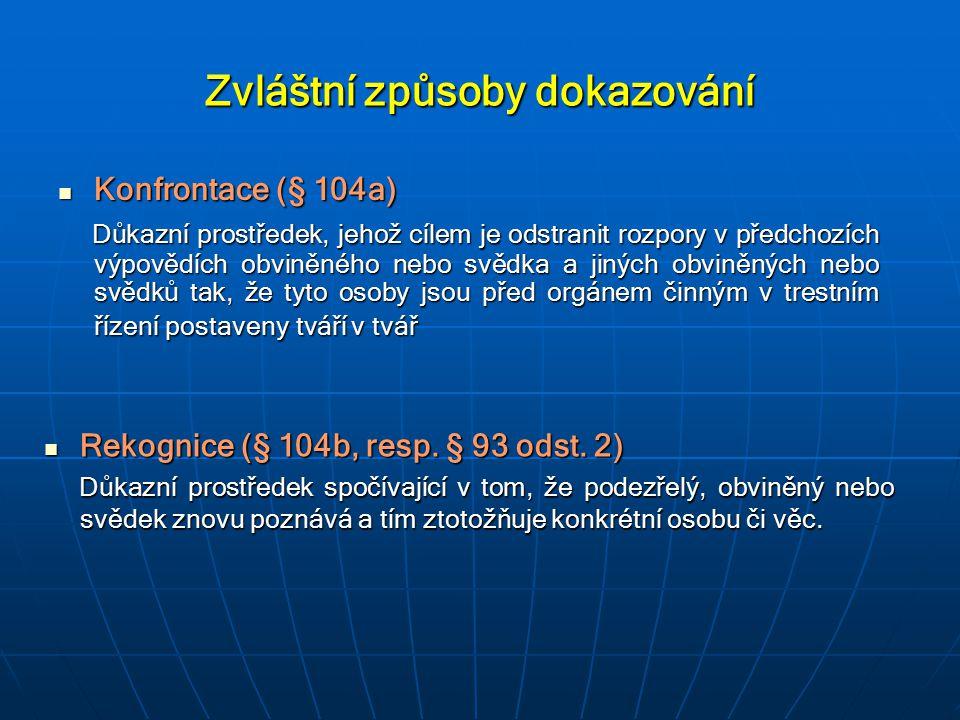 Zvláštní způsoby dokazování Konfrontace (§ 104a) Konfrontace (§ 104a) Důkazní prostředek, jehož cílem je odstranit rozpory v předchozích výpovědích ob