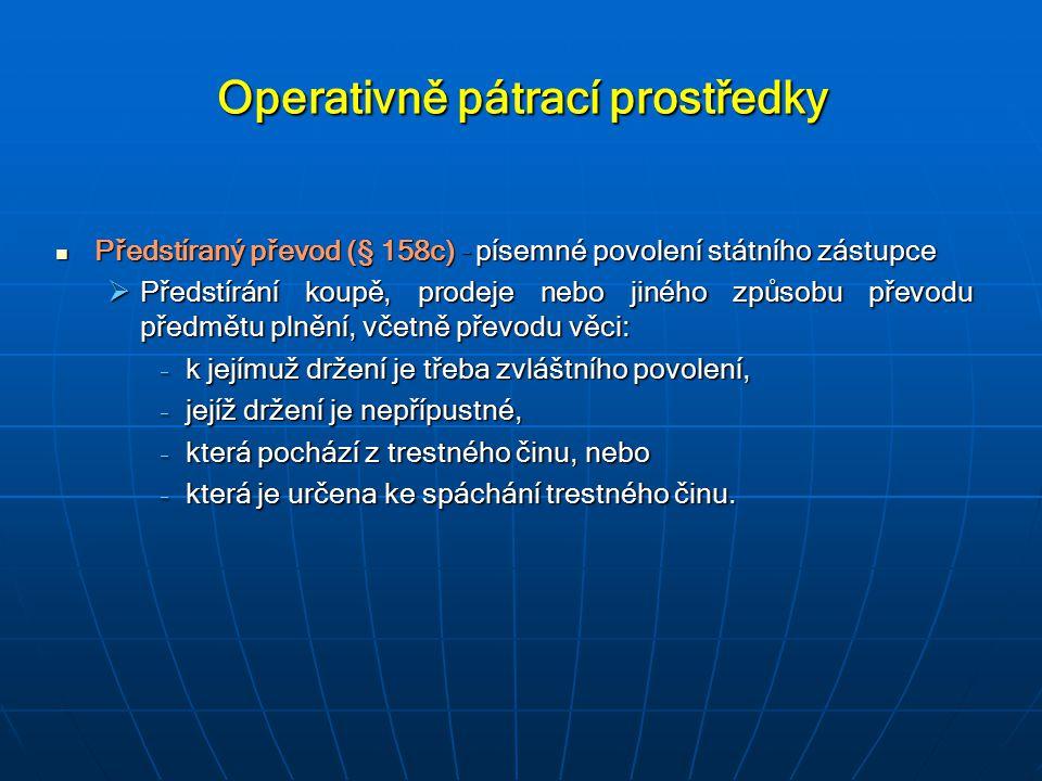 Operativně pátrací prostředky Předstíraný převod (§ 158c) – písemné povolení státního zástupce Předstíraný převod (§ 158c) – písemné povolení státního