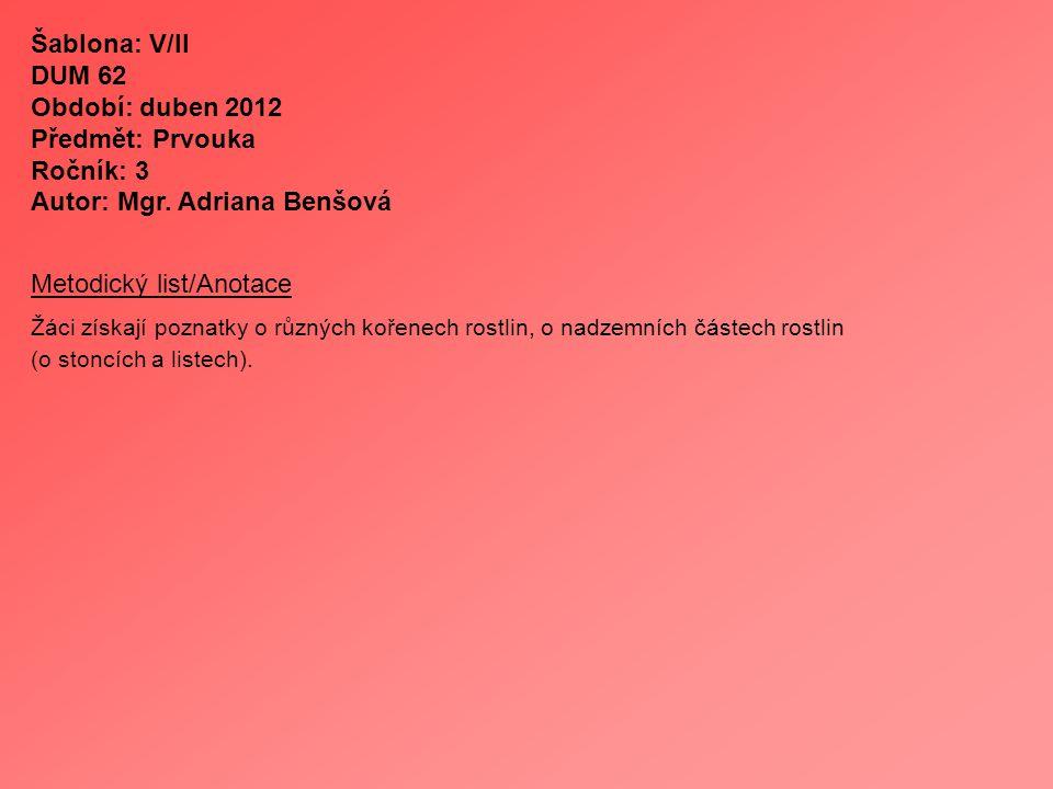 Šablona: V/II DUM 62 Období: duben 2012 Předmět: Prvouka Ročník: 3 Autor: Mgr. Adriana Benšová Metodický list/Anotace Žáci získají poznatky o různých