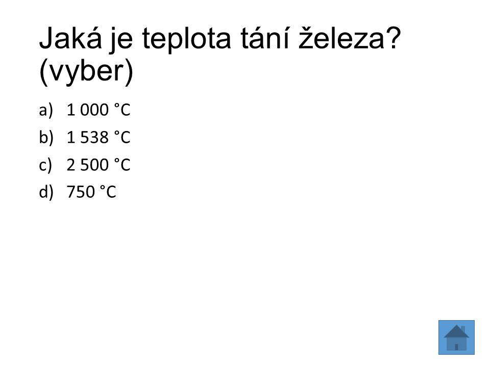 Jaká je teplota tání železa? (vyber) a)1 000 °C b)1 538 °C c)2 500 °C d)750 °C