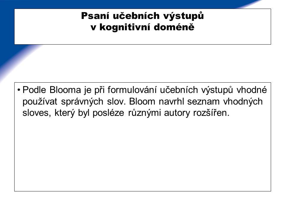 Psaní učebních výstupů v kognitivní doméně Podle Blooma je při formulování učebních výstupů vhodné používat správných slov. Bloom navrhl seznam vhodný