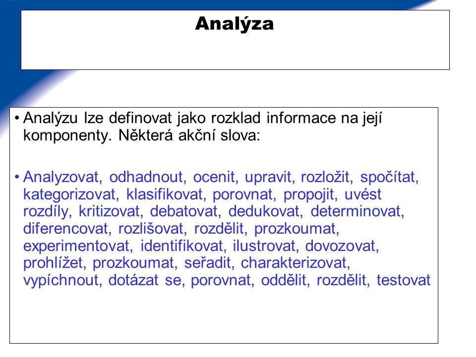 Analýza Analýzu lze definovat jako rozklad informace na její komponenty. Některá akční slova: Analyzovat, odhadnout, ocenit, upravit, rozložit, spočít