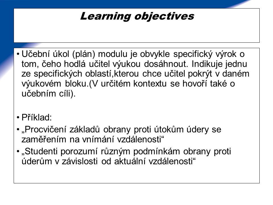 Learning objectives Učební úkol (plán) modulu je obvykle specifický výrok o tom, čeho hodlá učitel výukou dosáhnout. Indikuje jednu ze specifických ob