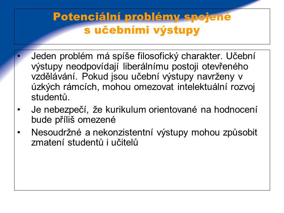 Potenciální problémy spojené s učebními výstupy Jeden problém má spíše filosofický charakter. Učební výstupy neodpovídají liberálnímu postoji otevřené