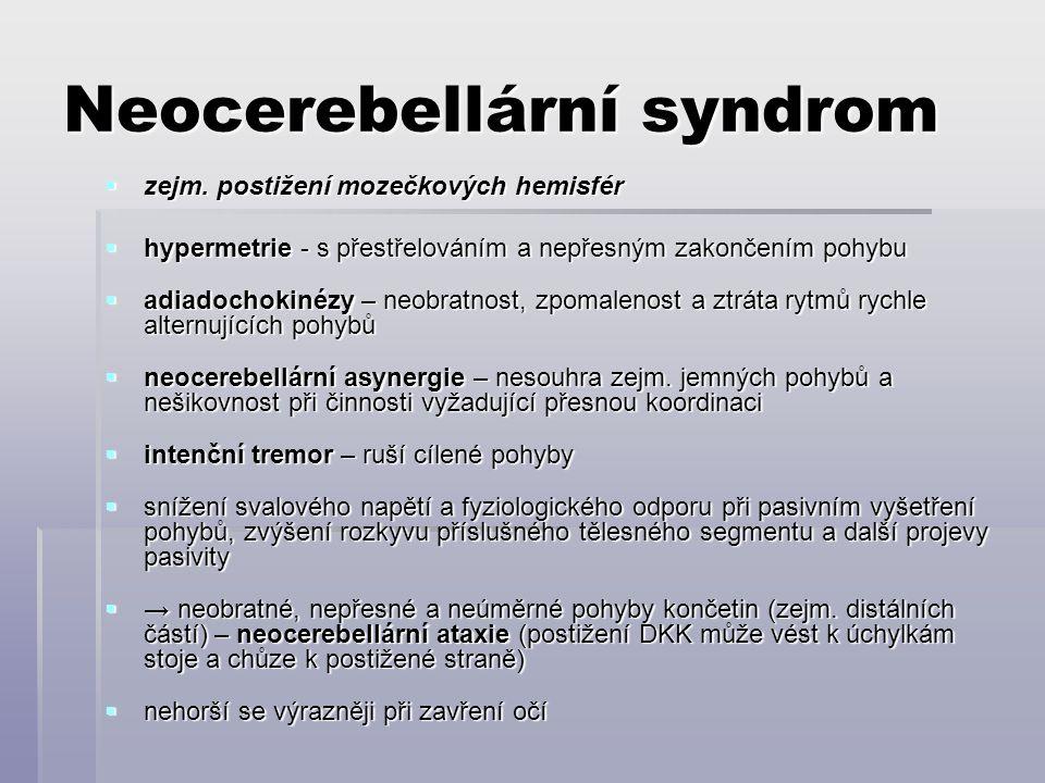 Neocerebellární syndrom  zejm. postižení mozečkových hemisfér  hypermetrie - s přestřelováním a nepřesným zakončením pohybu  adiadochokinézy – neob