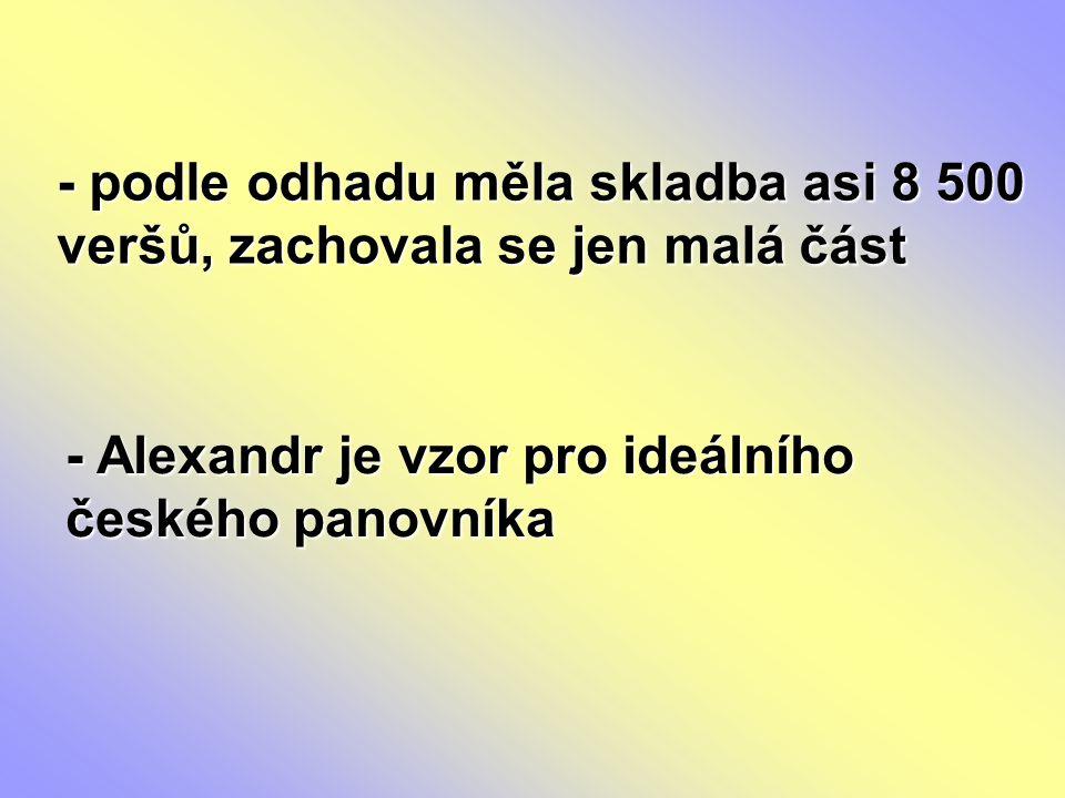 - podle odhadu měla skladba asi 8 500 veršů, zachovala se jen malá část - Alexandr je vzor pro ideálního českého panovníka