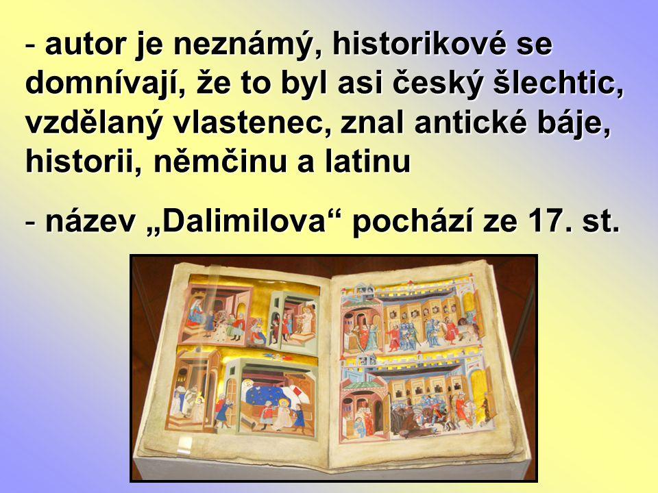 - autor je neznámý, historikové se domnívají, že to byl asi český šlechtic, vzdělaný vlastenec, znal antické báje, historii, němčinu a latinu - název