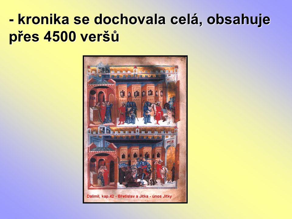 - kronika se dochovala celá, obsahuje přes 4500 veršů