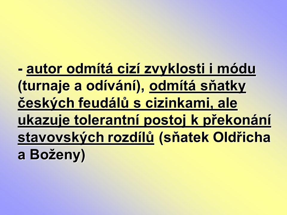 - autor odmítá cizí zvyklosti i módu (turnaje a odívání), odmítá sňatky českých feudálů s cizinkami, ale ukazuje tolerantní postoj k překonání stavovs