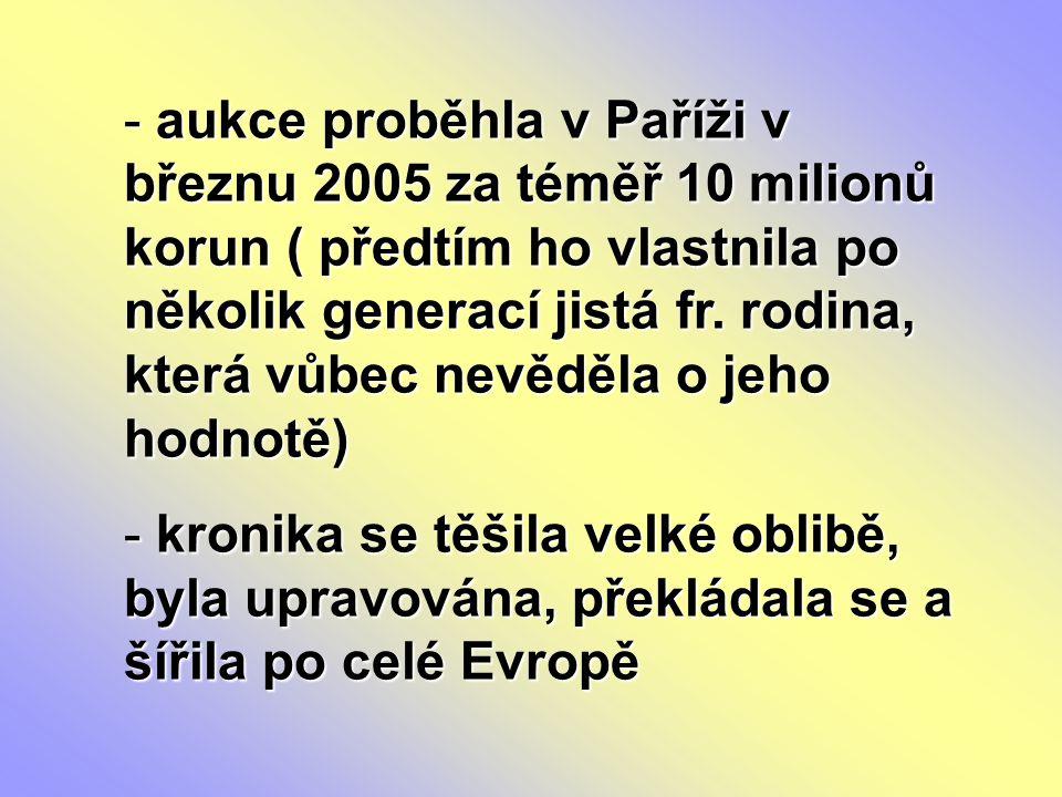 - aukce proběhla v Paříži v březnu 2005 za téměř 10 milionů korun ( předtím ho vlastnila po několik generací jistá fr. rodina, která vůbec nevěděla o