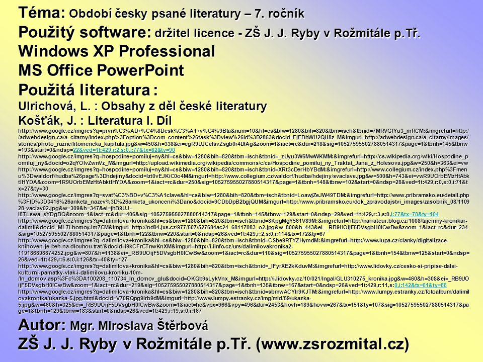 Téma: Období česky psané literatury – 7. ročník Použitý software: držitel licence - ZŠ J. J. Ryby v Rožmitále p.Tř. Windows XP Professional MS Office
