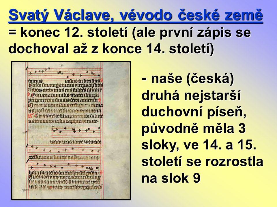 Svatý Václave, vévodo české země = konec 12. století (ale první zápis se dochoval až z konce 14. století) - naše (česká) druhá nejstarší duchovní píse