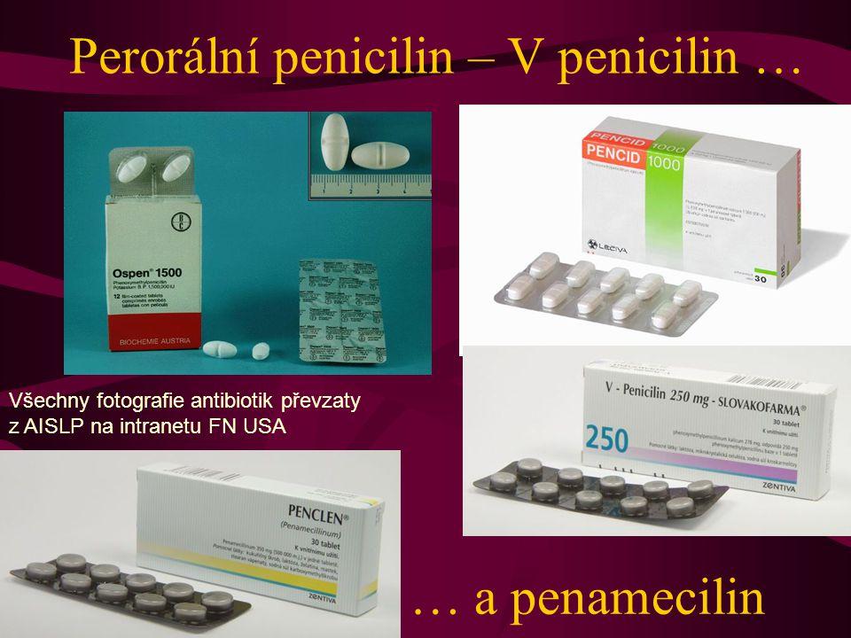 Perorální penicilin – V penicilin … … a penamecilin Všechny fotografie antibiotik převzaty z AISLP na intranetu FN USA