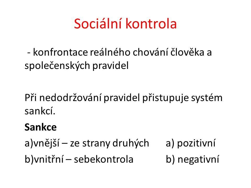 Sociální kontrola - konfrontace reálného chování člověka a společenských pravidel Při nedodržování pravidel přistupuje systém sankcí.
