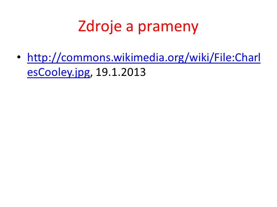 Zdroje a prameny http://commons.wikimedia.org/wiki/File:Charl esCooley.jpg, 19.1.2013 http://commons.wikimedia.org/wiki/File:Charl esCooley.jpg
