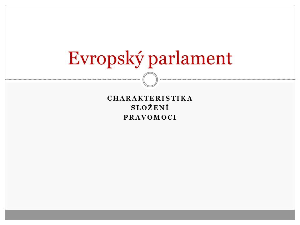 CHARAKTERISTIKA SLOŽENÍ PRAVOMOCI Evropský parlament