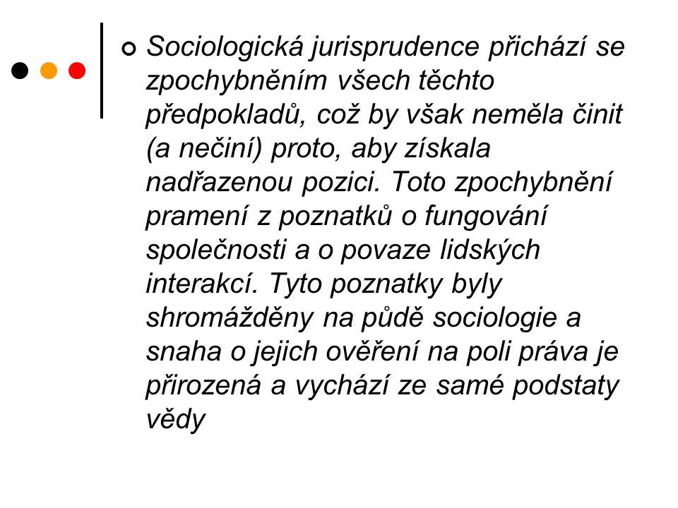 Sociologická jurisprudence přichází se zpochybněním všech těchto předpokladů, což by však neměla činit (a nečiní) proto, aby získala nadřazenou pozici.