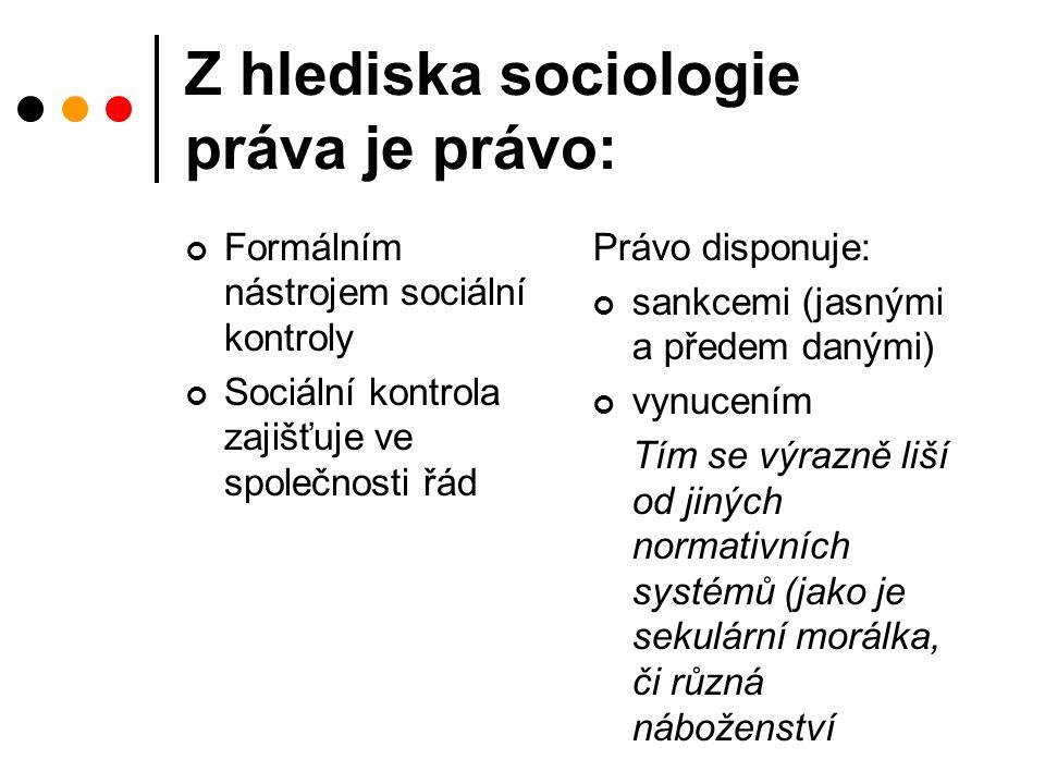 Z hlediska sociologie práva je právo: Formálním nástrojem sociální kontroly Sociální kontrola zajišťuje ve společnosti řád Právo disponuje: sankcemi (jasnými a předem danými) vynucením Tím se výrazně liší od jiných normativních systémů (jako je sekulární morálka, či různá náboženství