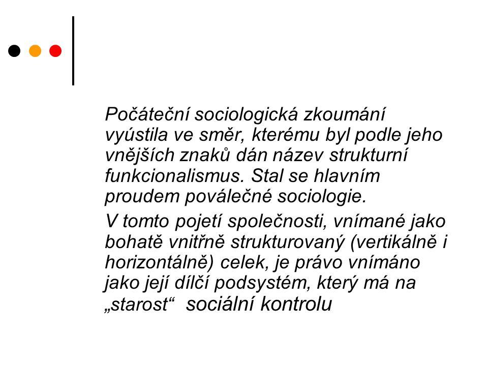Počáteční sociologická zkoumání vyústila ve směr, kterému byl podle jeho vnějších znaků dán název strukturní funkcionalismus.