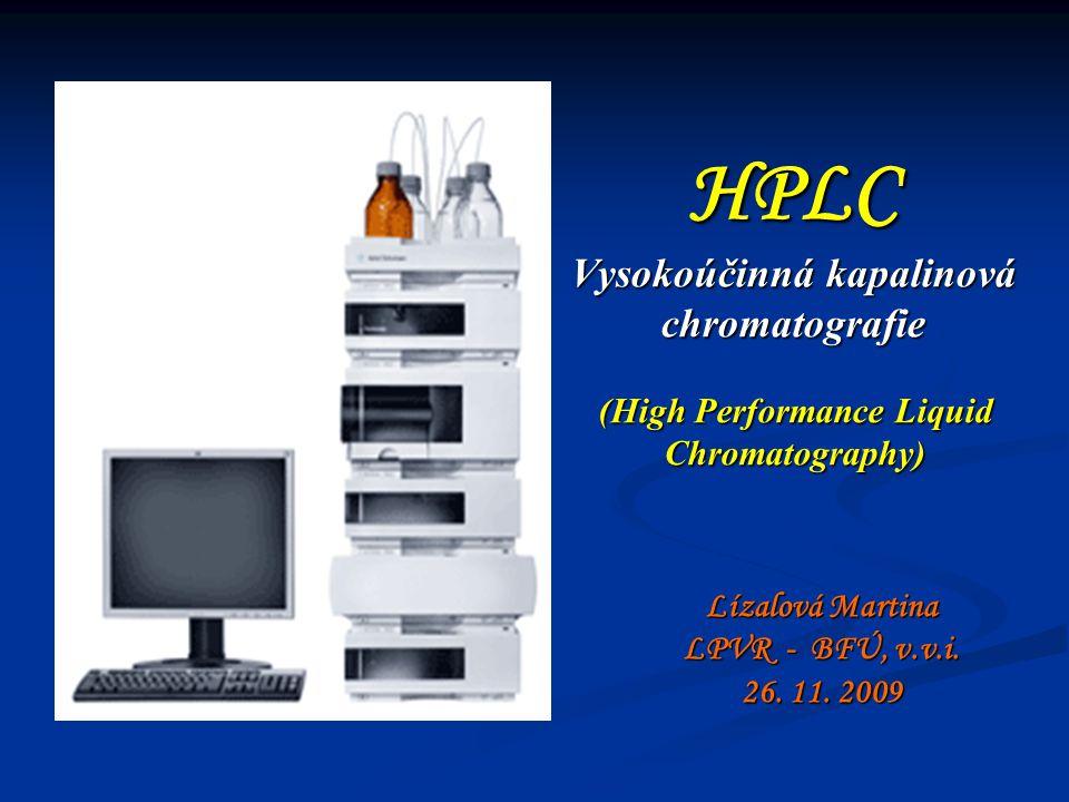 HPLC Vysokoúčinná kapalinová chromatografie Lízalová Martina LPVR - BFÚ, v.v.i. 26. 11. 2009 (High Performance Liquid Chromatography)