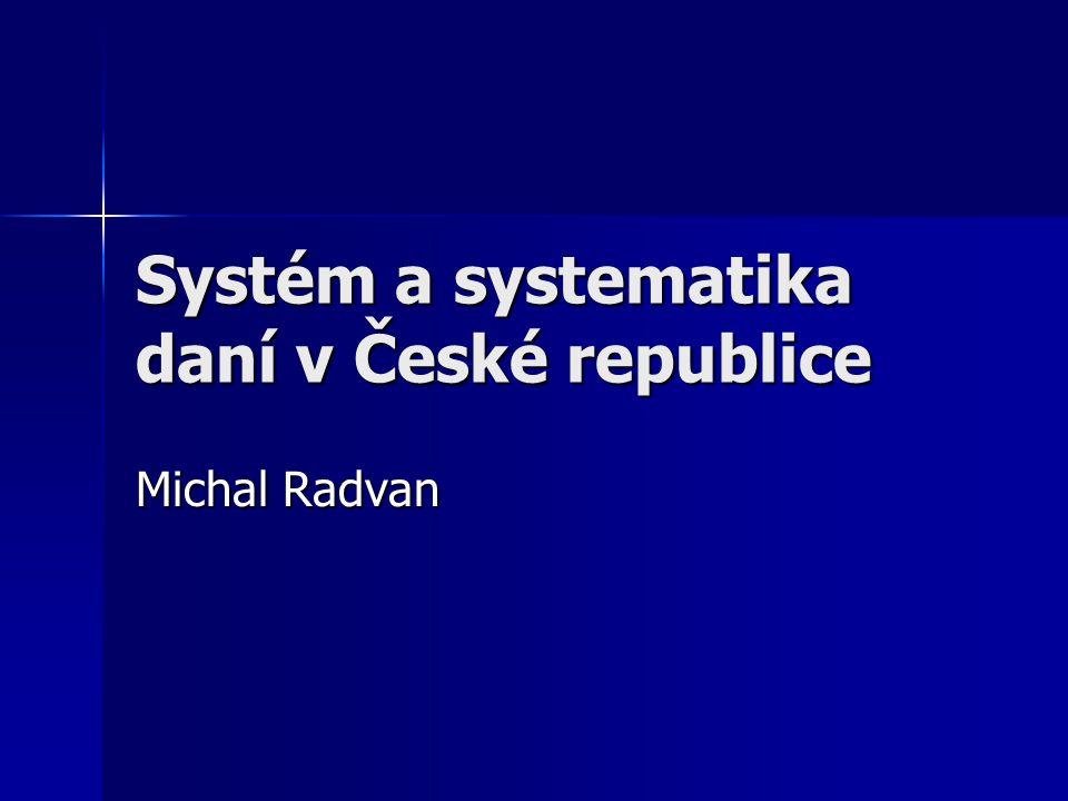 Systém a systematika daní v České republice Michal Radvan