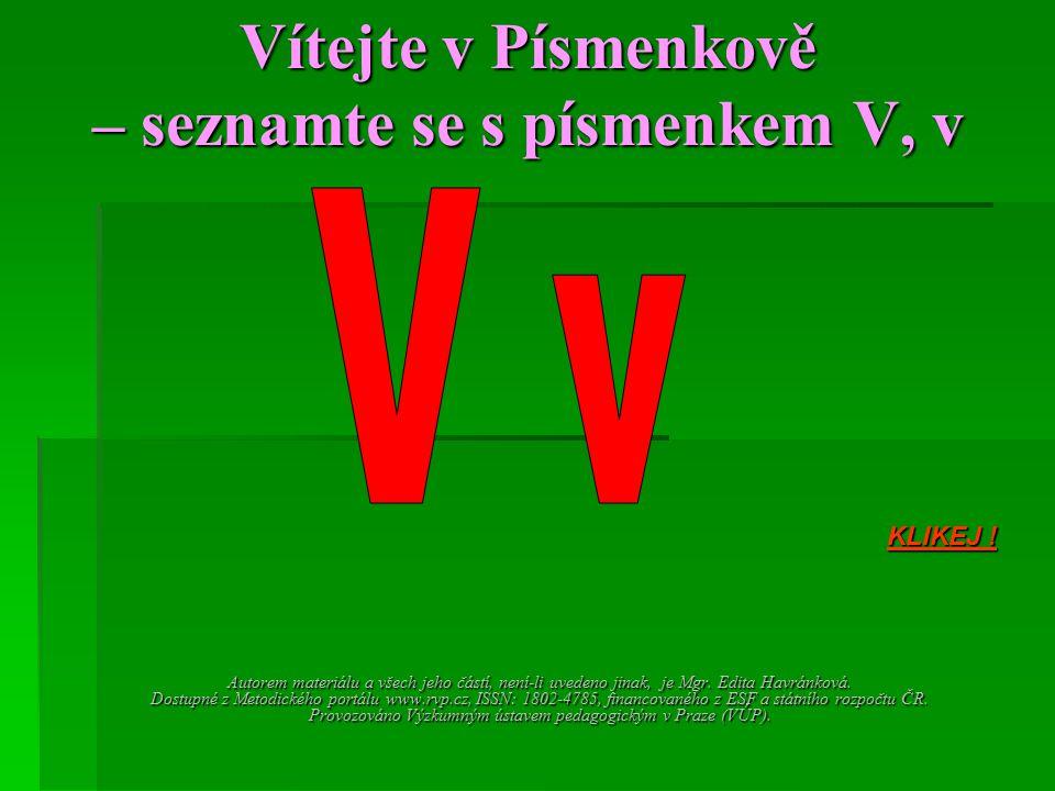 Vítejte v Písmenkově – seznamte se s písmenkem V, v Autorem materiálu a všech jeho částí, není-li uvedeno jinak, je Mgr. Edita Havránková. Dostupné z