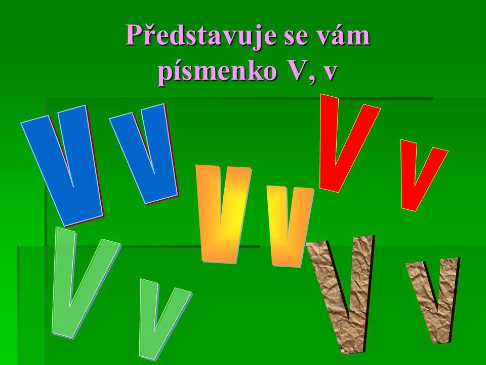Představuje se vám písmenko V, v