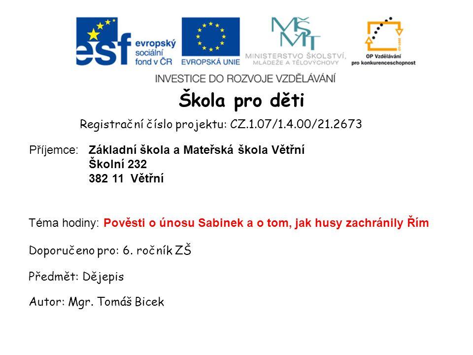Škola pro děti Registrační číslo projektu: CZ.1.07/1.4.00/21.2673 Příjemce: Doporučeno pro: 6. ročník ZŠ Předmět: Dějepis Autor: Mgr. Tomáš Bicek Zákl