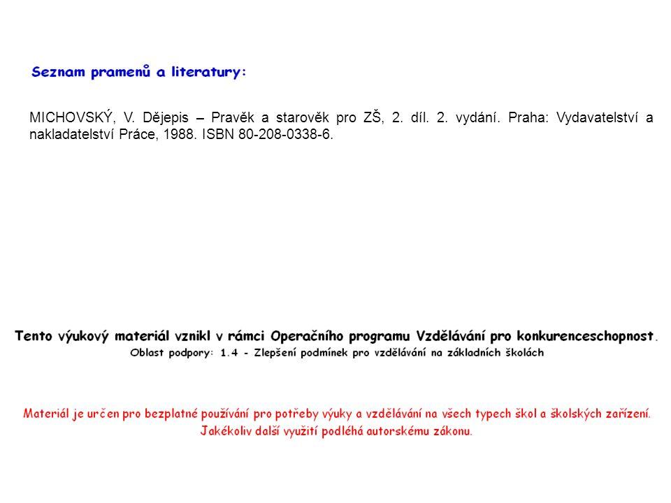 MICHOVSKÝ, V. Dějepis – Pravěk a starověk pro ZŠ, 2. díl. 2. vydání. Praha: Vydavatelství a nakladatelství Práce, 1988. ISBN 80-208-0338-6.