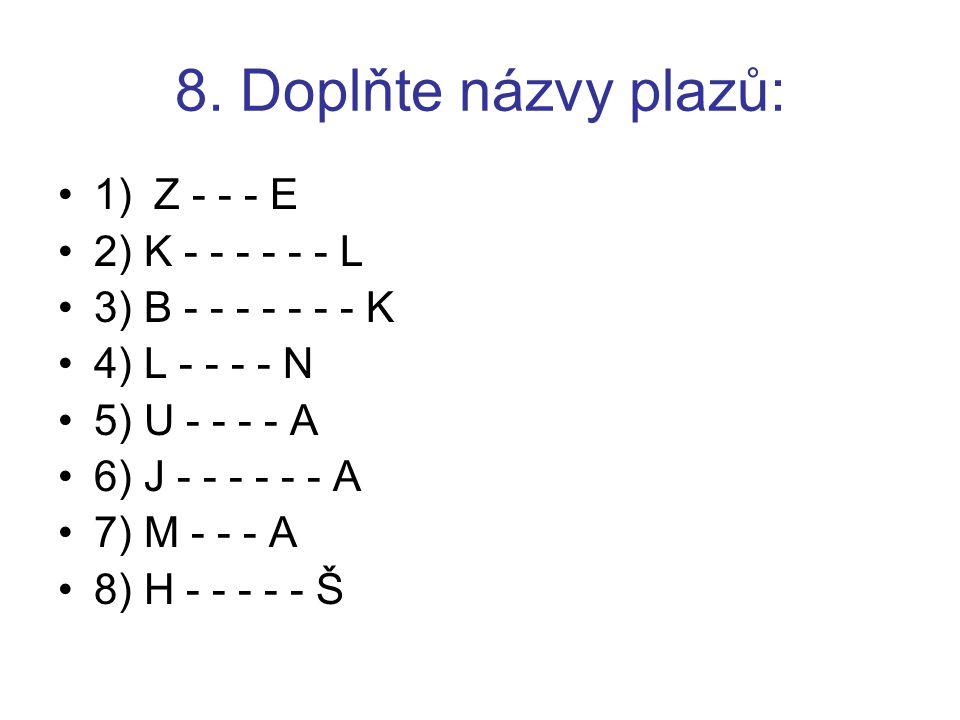 8. Doplňte názvy plazů: 1) Z - - - E 2) K - - - - - - L 3) B - - - - - - - K 4) L - - - - N 5) U - - - - A 6) J - - - - - - A 7) M - - - A 8) H - - -