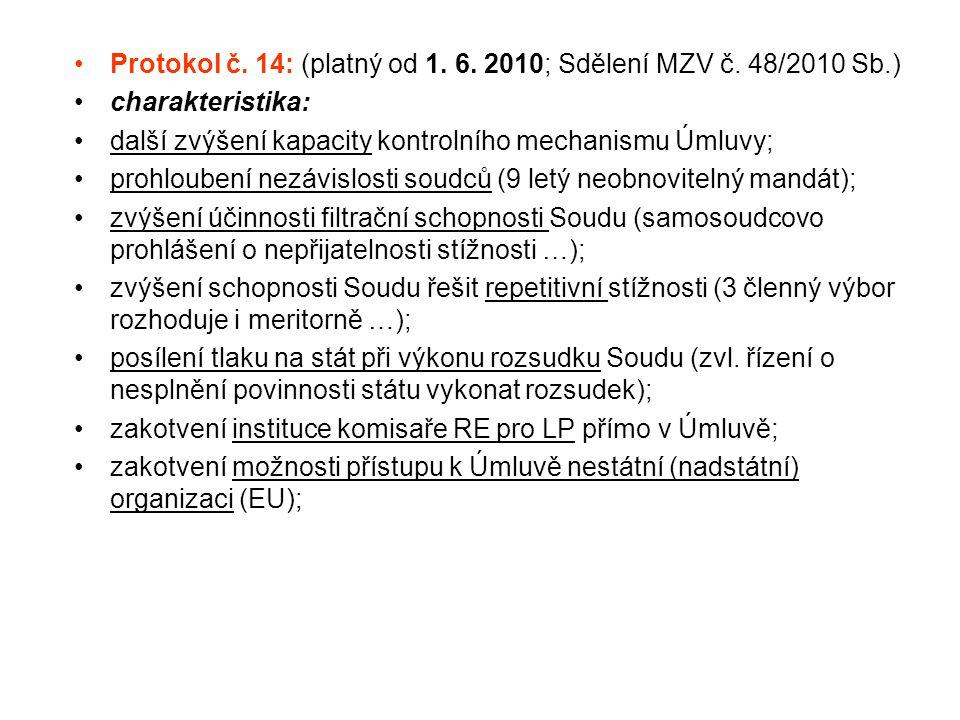 Protokol č. 14: (platný od 1. 6. 2010; Sdělení MZV č. 48/2010 Sb.) charakteristika: další zvýšení kapacity kontrolního mechanismu Úmluvy; prohloubení