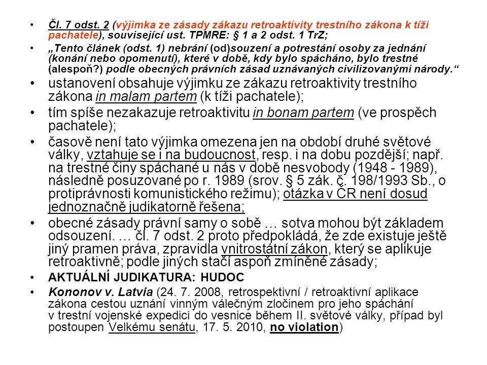 """Čl. 7 odst. 2 (výjimka ze zásady zákazu retroaktivity trestního zákona k tíži pachatele), související ust. TPMRE: § 1 a 2 odst. 1 TrZ; """"Tento článek ("""