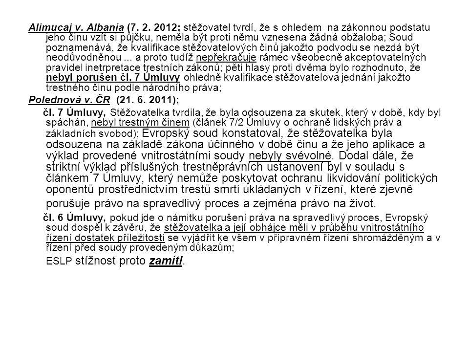 Alimucaj v. Albania (7. 2. 2012; stěžovatel tvrdí, že s ohledem na zákonnou podstatu jeho činu vzít si půjčku, neměla být proti němu vznesena žádná ob