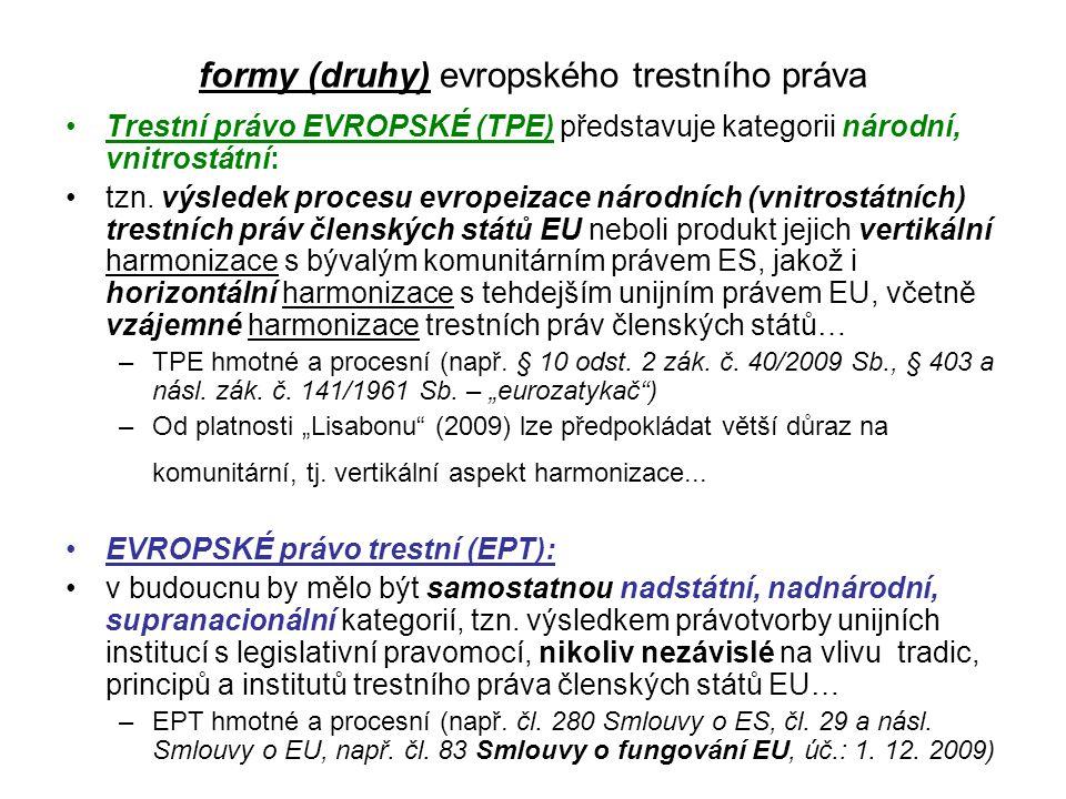 formy (druhy) evropského trestního práva Trestní právo EVROPSKÉ (TPE) představuje kategorii národní, vnitrostátní: tzn. výsledek procesu evropeizace n