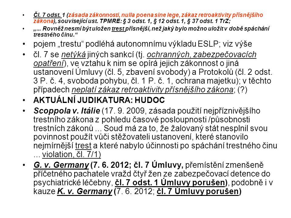 Čl. 7 odst. 1 (zásada zákonnosti, nulla poena sine lege, zákaz retroaktivity přísnějšího zákona), související ust. TPMRE: § 3 odst. 1, § 12 odst. 1, §