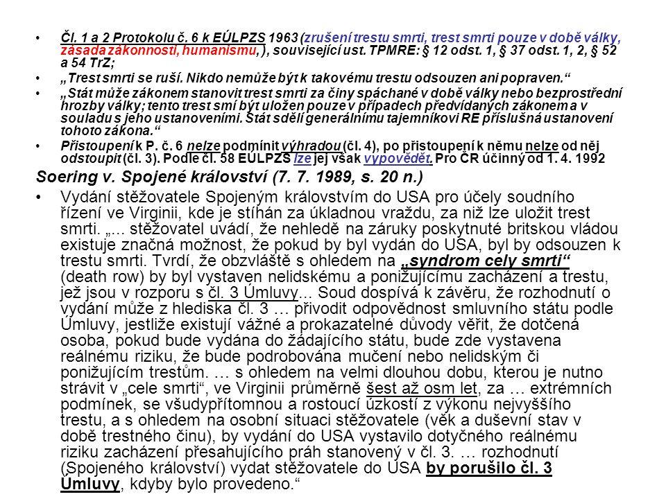 Čl. 1 a 2 Protokolu č. 6 k EÚLPZS 1963 (zrušení trestu smrti, trest smrti pouze v době války, zásada zákonnosti, humanismu, ), související ust. TPMRE: