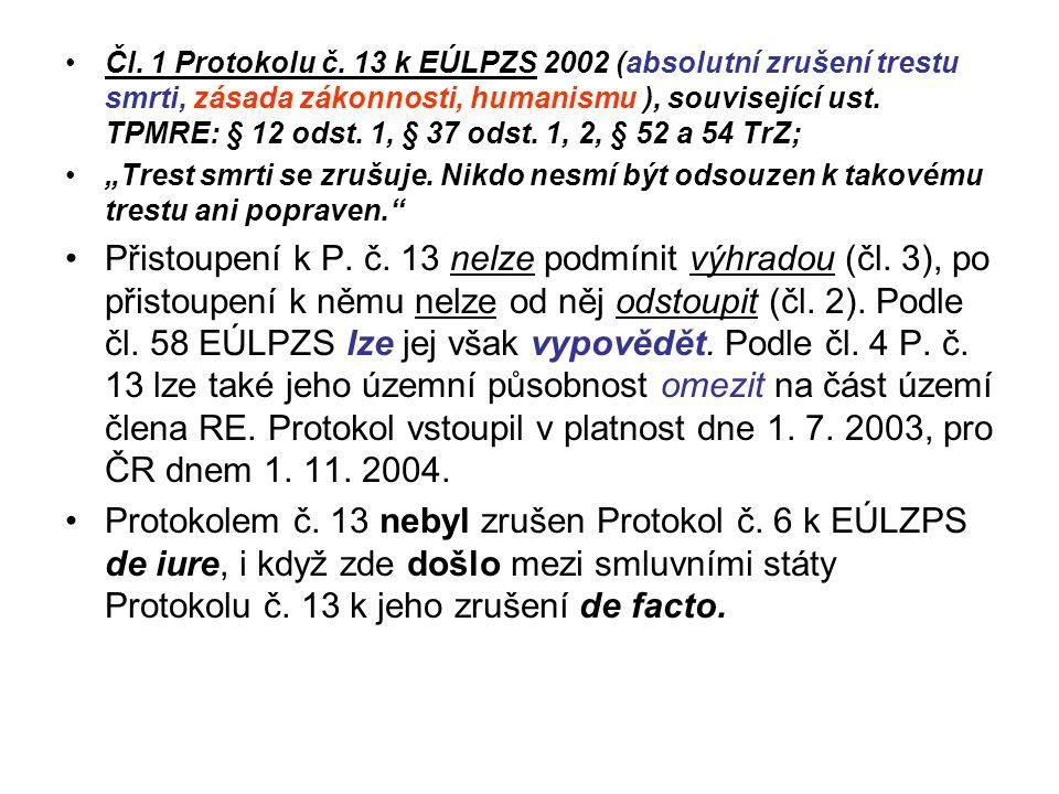 Čl. 1 Protokolu č. 13 k EÚLPZS 2002 (absolutní zrušení trestu smrti, zásada zákonnosti, humanismu ), související ust. TPMRE: § 12 odst. 1, § 37 odst.