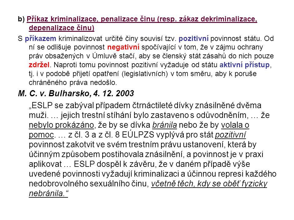 b) Příkaz kriminalizace, penalizace činu (resp. zákaz dekriminalizace, depenalizace činu) S příkazem kriminalizovat určité činy souvisí tzv. pozitivní
