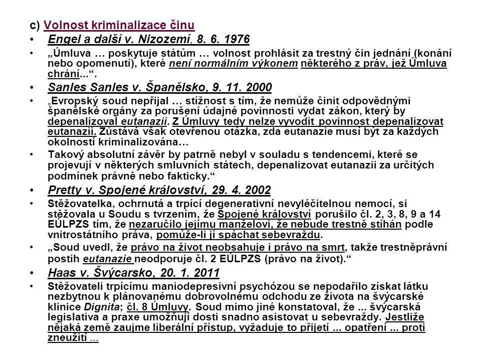 """c) Volnost kriminalizace činu Engel a další v. Nizozemí, 8. 6. 1976 """"Úmluva … poskytuje státům … volnost prohlásit za trestný čin jednání (konání nebo"""