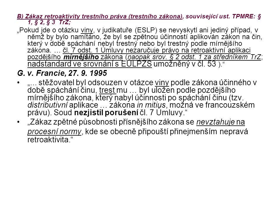 """B) Zákaz retroaktivity trestního práva (trestního zákona), související ust. TPMRE: § 1, § 2, § 3 TrZ; mírnějšího """"Pokud jde o otázku viny, v judikatuř"""