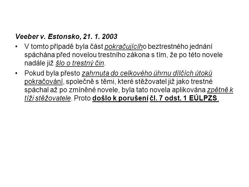 Veeber v. Estonsko, 21. 1. 2003 V tomto případě byla část pokračujícího beztrestného jednání spáchána před novelou trestního zákona s tím, že po této
