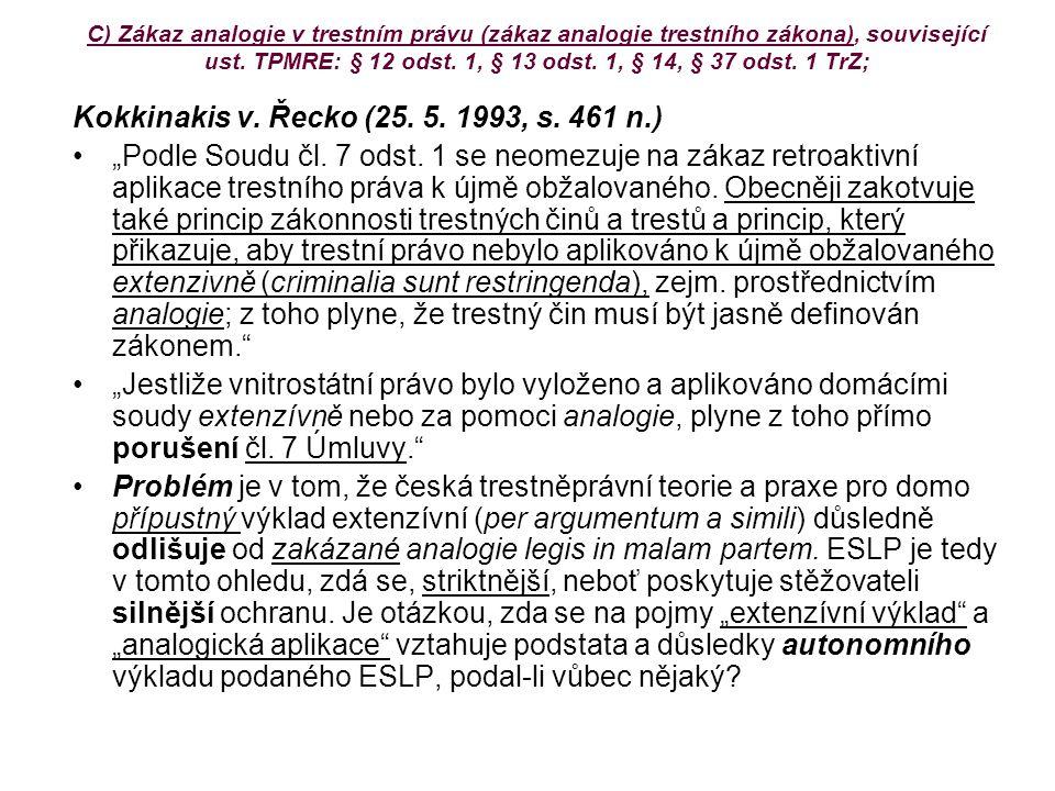 C) Zákaz analogie v trestním právu (zákaz analogie trestního zákona), související ust. TPMRE: § 12 odst. 1, § 13 odst. 1, § 14, § 37 odst. 1 TrZ; Kokk