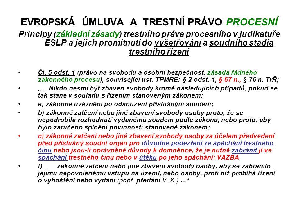 EVROPSKÁ ÚMLUVA A TRESTNÍ PRÁVO PROCESNÍ Principy (základní zásady) trestního práva procesního v judikatuře ESLP a jejich promítnutí do vyšetřování a