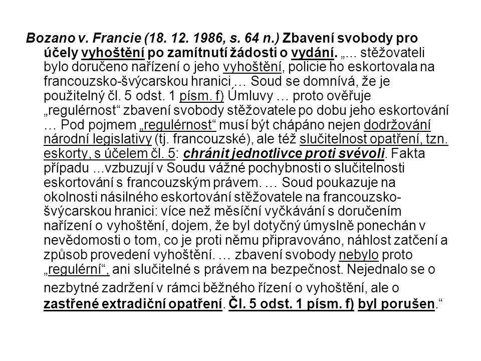 """Bozano v. Francie (18. 12. 1986, s. 64 n.) Zbavení svobody pro účely vyhoštění po zamítnutí žádosti o vydání. """"... stěžovateli bylo doručeno nařízení"""